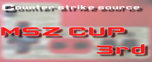 Counter-Strike:Source 大会『MSZ CUP 3rd』RapidFire が優勝