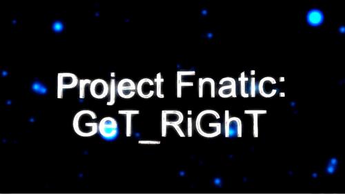ムービー『Project Fnatic: GeT_RiGhT』