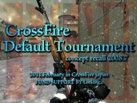 『CrossFireDefaultTournament II』2 月 11 (金) ~ 13 日(日) に開催