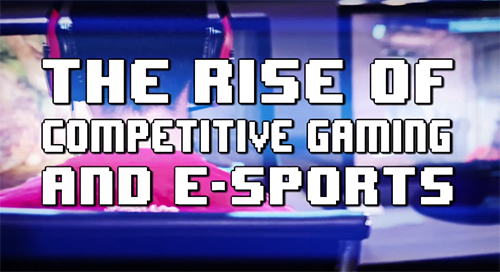 ムービー『The Rise of Competitive Gaming & E-Sports』