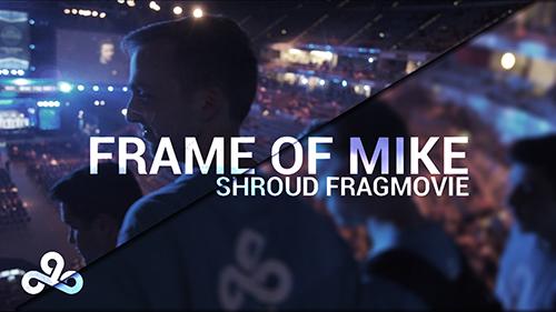 ムービー『Cloud9 CSGO - Frame Of Mike | Shroud Official Fragmovie』