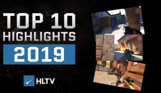 CS:GOムービー『HLTV.org's Top 10 highlights of 2019』